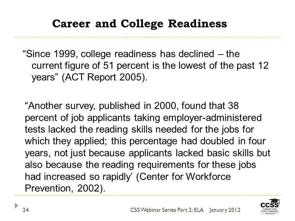 Since 1999, college readiness has declined – the current figure of 51 percent is the lowest of the past 12 years (ACT Report 2005).