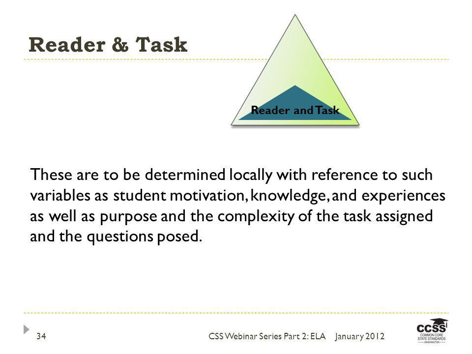 Reader & Task These are to be determined locally with reference to such variables as student motivation, knowledge, and experiences as well as purpose and the complexity of the task assigned and the questions posed.