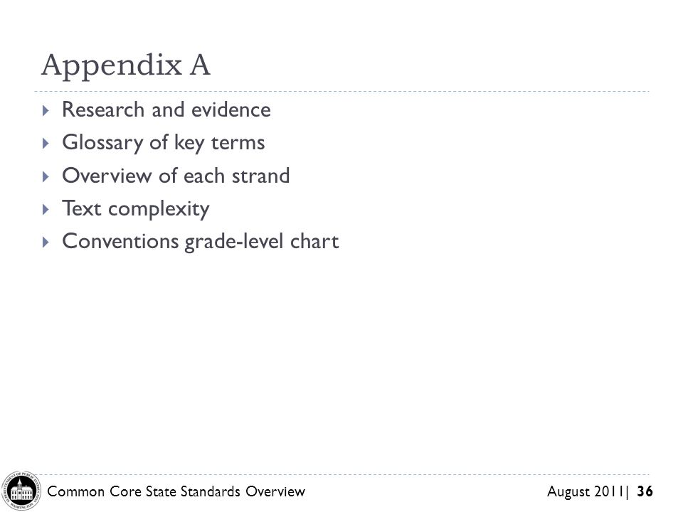 Common Core State Standards Overview August 2011| 36 Appendix A Research and evidence Glossary of key terms Overview of each strand Text complexity Co