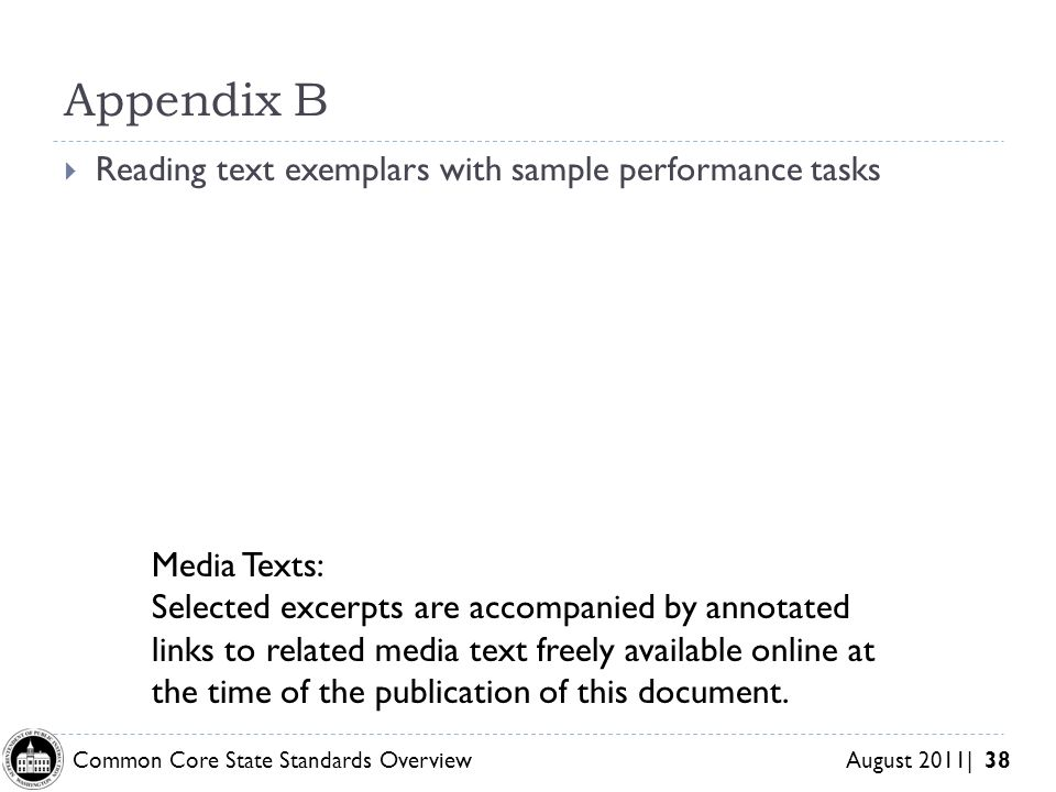 Common Core State Standards Overview August 2011| 38 Appendix B Media Texts: Selected excerpts are accompanied by annotated links to related media tex
