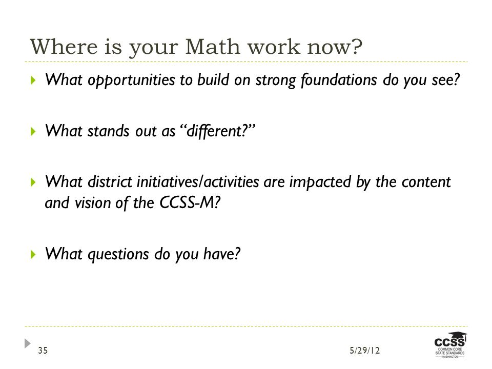 Where is your Math work now. What opportunities to build on strong foundations do you see.