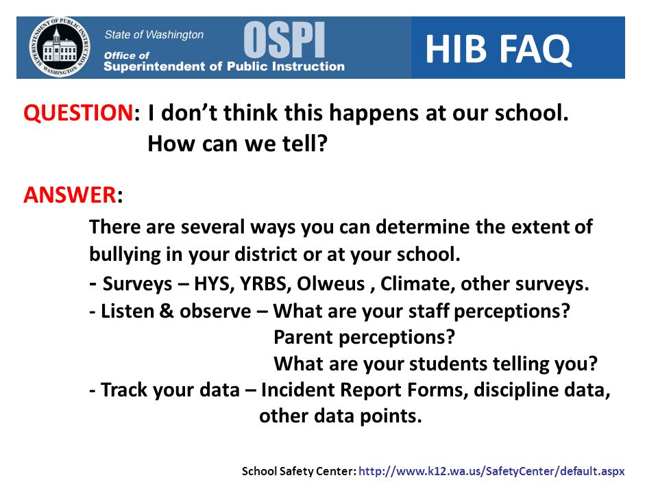 HIB FAQ QUESTION: I dont think this happens at our school. How can we tell? ANSWER: There are several ways you can determine the extent of bullying in