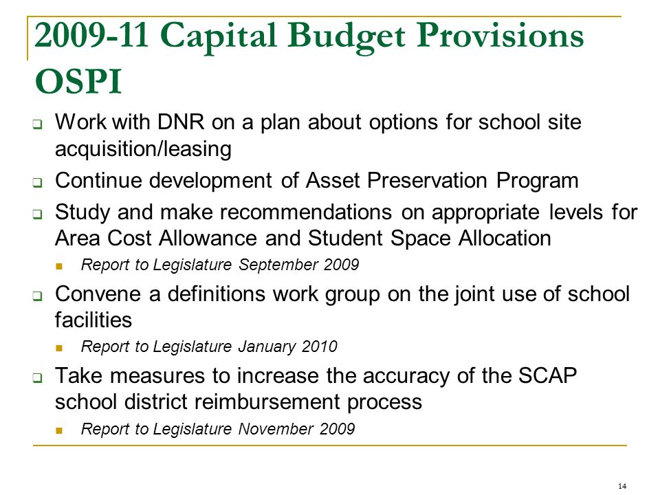 14 2009-11 Capital Budget Provisions OSPI Work with DNR on a plan about options for school site acquisition/leasing Continue development of Asset Pres