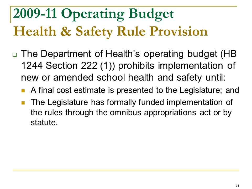 16 2009-11 Operating Budget Health & Safety Rule Provision The Department of Healths operating budget (HB 1244 Section 222 (1)) prohibits implementati