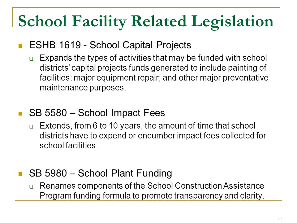School Facility Related Legislation ESHB 1619 - School Capital Projects Expands the types of activities that may be funded with school districts' capi
