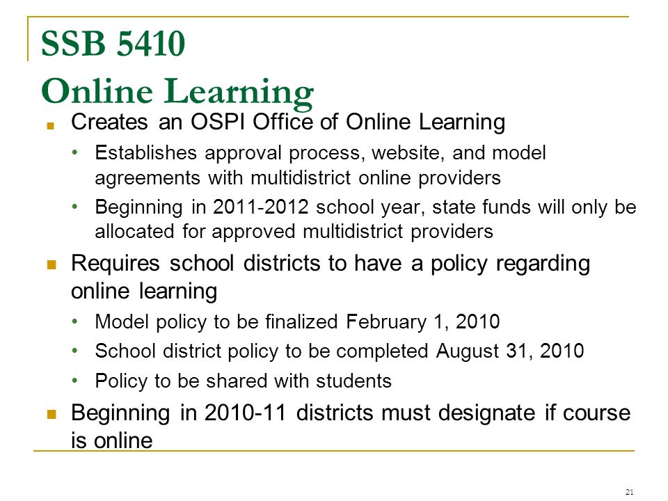 SSB 5410 Online Learning Creates an OSPI Office of Online Learning Establishes approval process, website, and model agreements with multidistrict onli