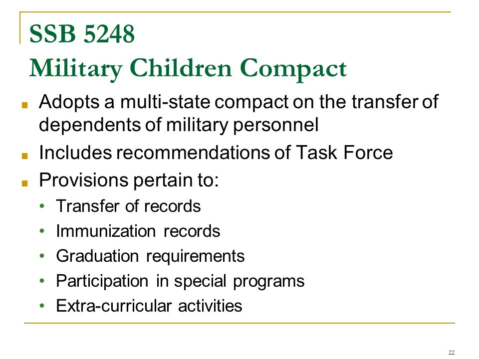 SSB 5248 Military Children Compact Adopts a multi-state compact on the transfer of dependents of military personnel Includes recommendations of Task F