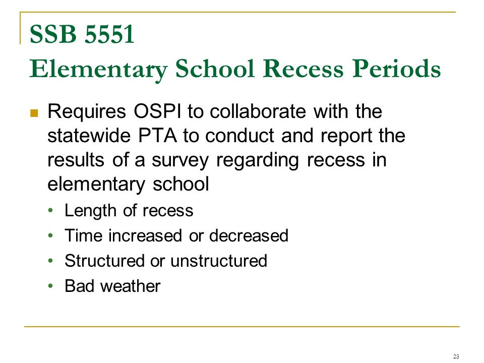SSB 5551 Elementary School Recess Periods Requires OSPI to collaborate with the statewide PTA to conduct and report the results of a survey regarding