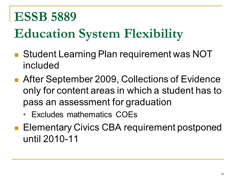 ESSB 5889 Education System Flexibility Student Learning Plan requirement was NOT included After September 2009, Collections of Evidence only for conte