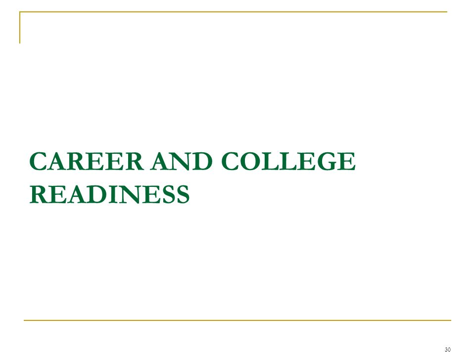 CAREER AND COLLEGE READINESS 30
