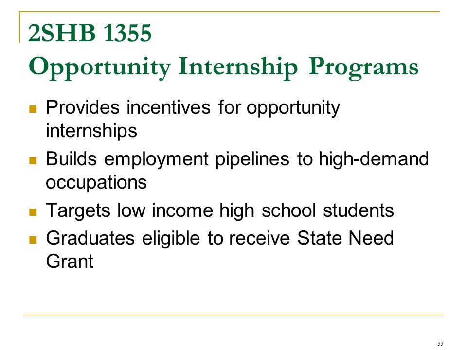 2SHB 1355 Opportunity Internship Programs Provides incentives for opportunity internships Builds employment pipelines to high-demand occupations Targe