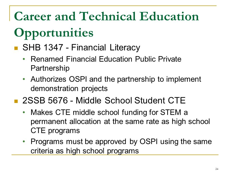 Career and Technical Education Opportunities SHB 1347 - Financial Literacy Renamed Financial Education Public Private Partnership Authorizes OSPI and