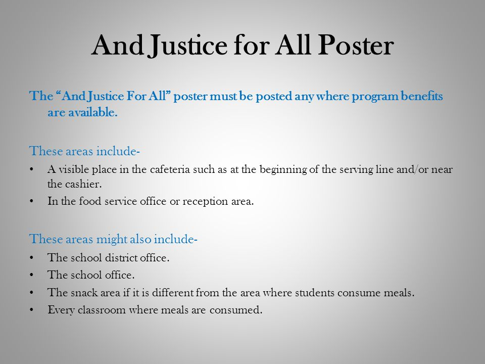 And Justice for All Poster The And Justice For All poster must be posted any where program benefits are available. These areas include- A visible plac