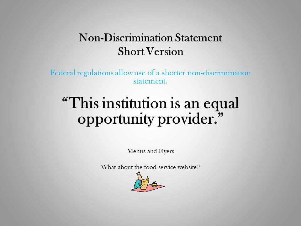 Non-Discrimination Statement Short Version Federal regulations allow use of a shorter non-discrimination statement. This institution is an equal oppor