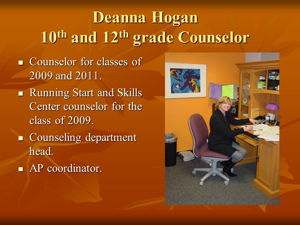 Deanna Hogan 10 th and 12 th grade Counselor Counselor for classes of 2009 and 2011.