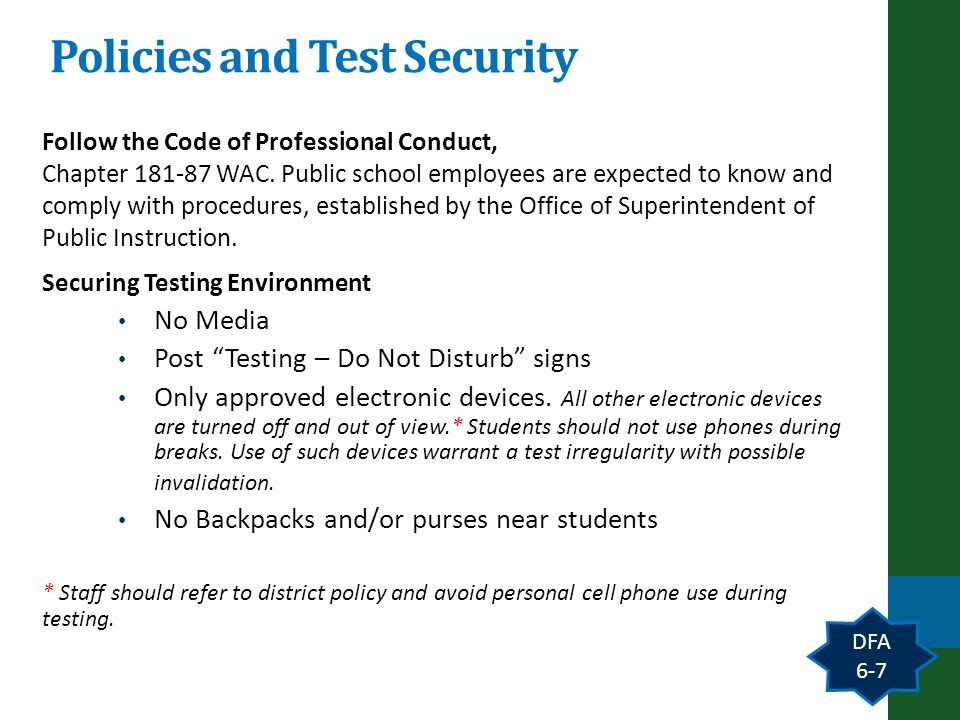 Policies and Test Security DFA 6-7 Follow the Code of Professional Conduct, Chapter 181-87 WAC.