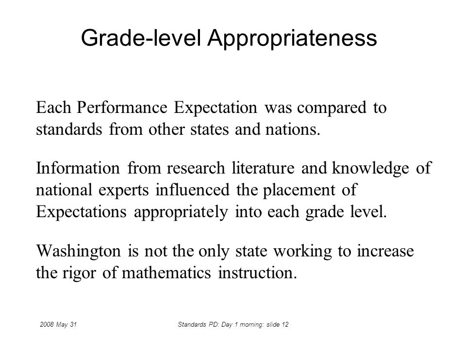 2008 May 31Standards PD: Day 1 morning: slide 12 Grade-level Appropriateness Each Performance Expectation was compared to standards from other states