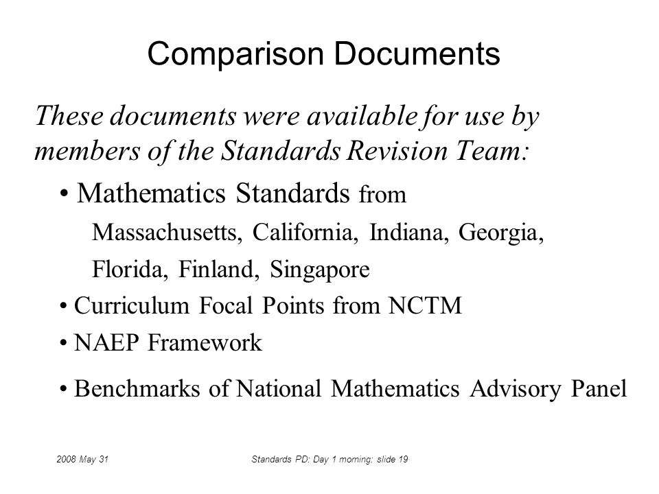 2008 May 31Standards PD: Day 1 morning: slide 19 Comparison Documents These documents were available for use by members of the Standards Revision Team
