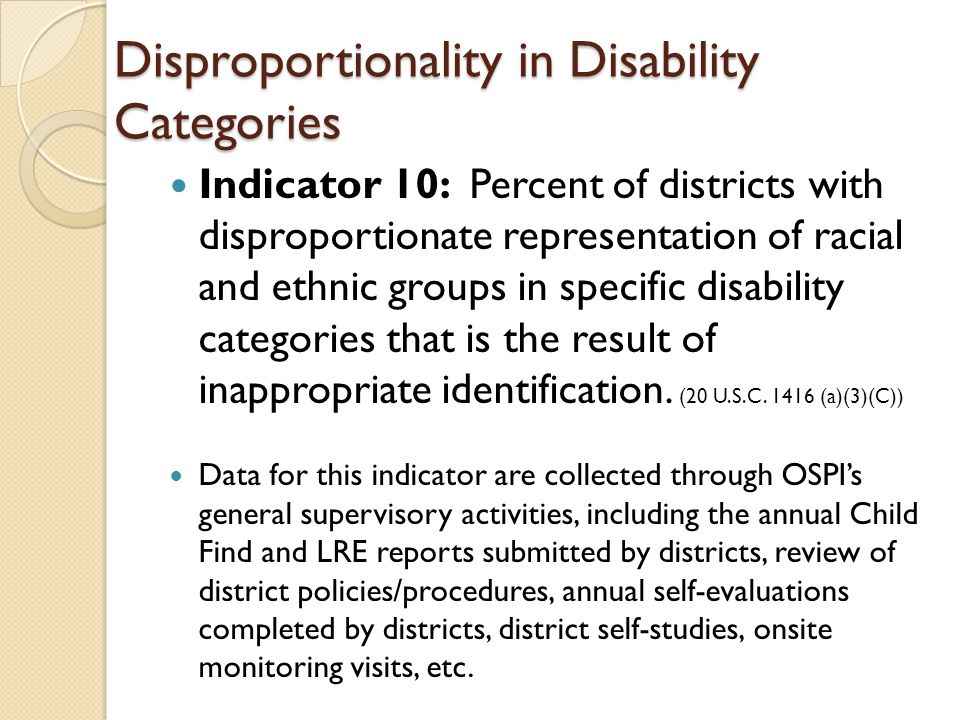Disproportionality in Disability Categories Indicator 10: Percent of districts with disproportionate representation of racial and ethnic groups in spe