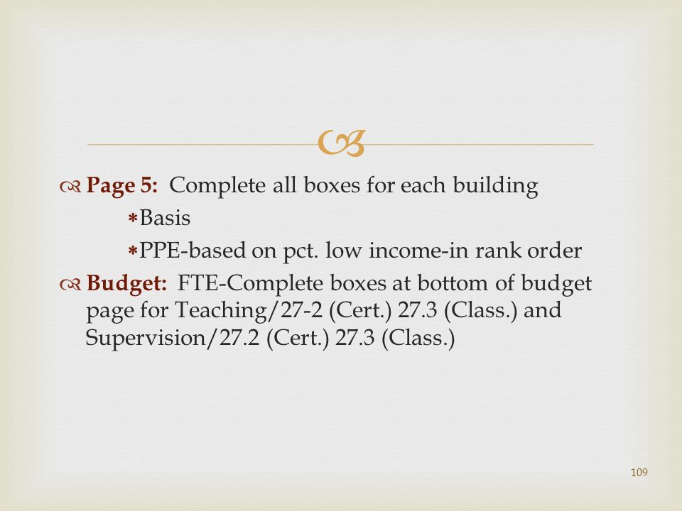 Page 5: Complete all boxes for each building Basis PPE-based on pct. low income-in rank order Budget: FTE-Complete boxes at bottom of budget page for