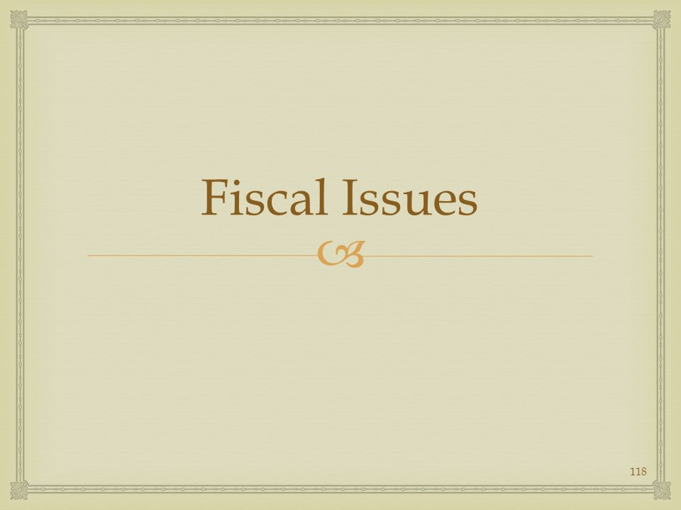 Fiscal Issues 118