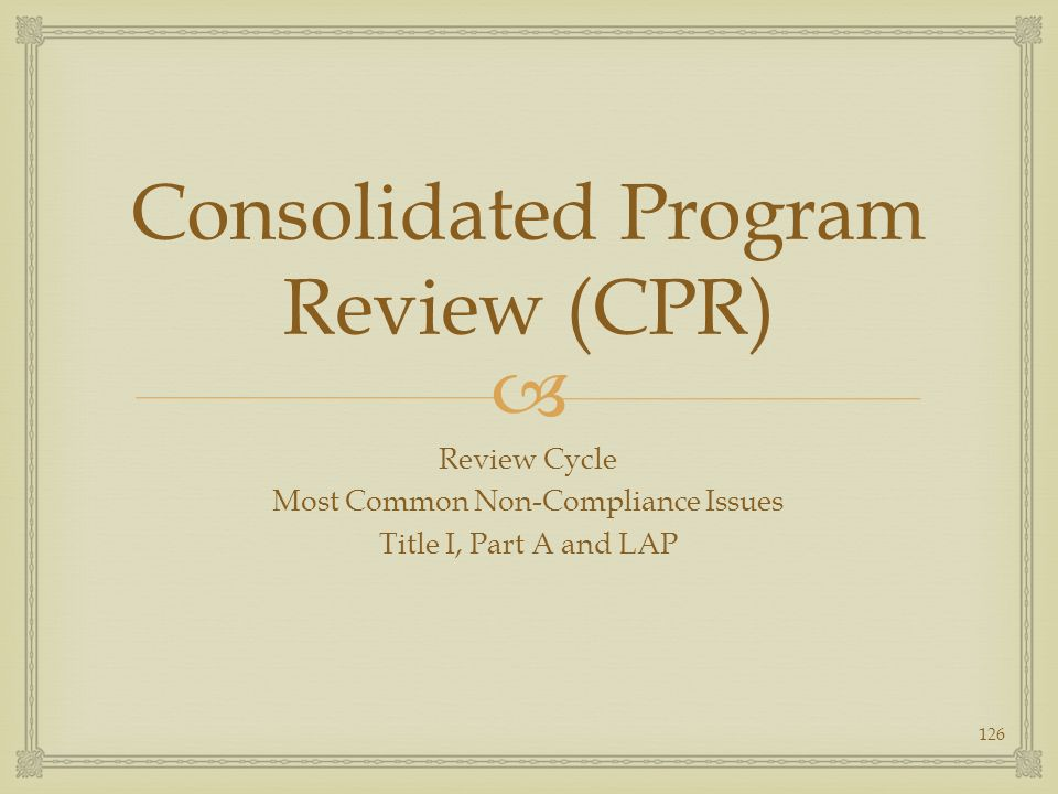 Consolidated Program Review (CPR) Review Cycle Most Common Non-Compliance Issues Title I, Part A and LAP 126
