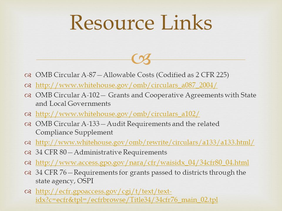 Resource Links OMB Circular A-87Allowable Costs (Codified as 2 CFR 225) http://www.whitehouse.gov/omb/circulars_a087_2004/ OMB Circular A-102 Grants a