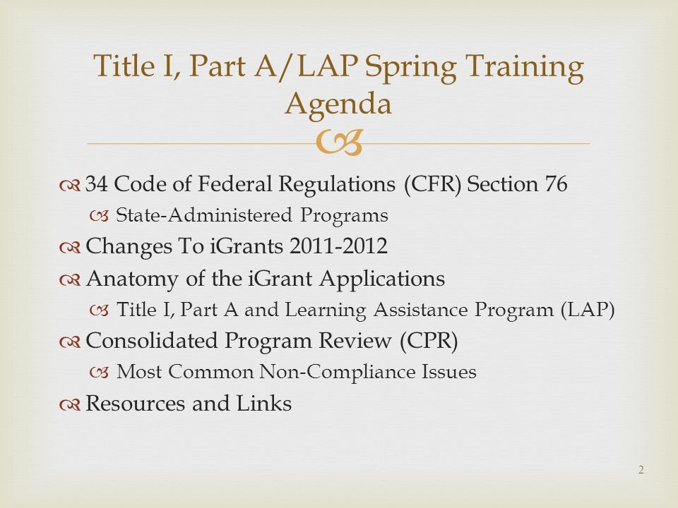 34 Code of Federal Regulations (CFR) Section 76 State-Administered Programs Changes To iGrants 2011-2012 Anatomy of the iGrant Applications Title I, P