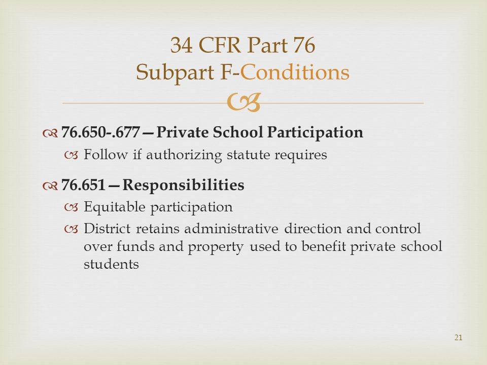 34 CFR Part 76 Subpart F-Conditions 76.650-.677Private School Participation Follow if authorizing statute requires 76.651Responsibilities Equitable pa