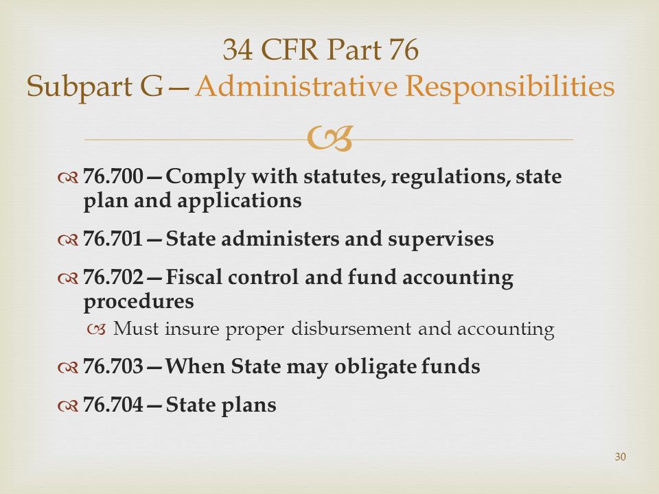 34 CFR Part 76 Subpart GAdministrative Responsibilities 76.700Comply with statutes, regulations, state plan and applications 76.701State administers a