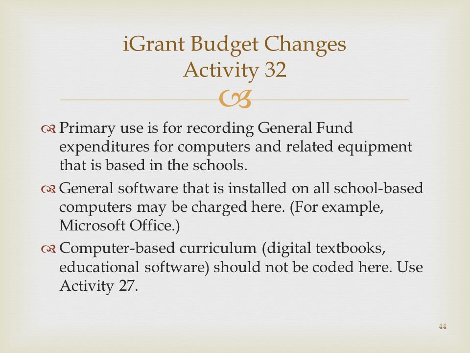 Primary use is for recording General Fund expenditures for computers and related equipment that is based in the schools. General software that is inst