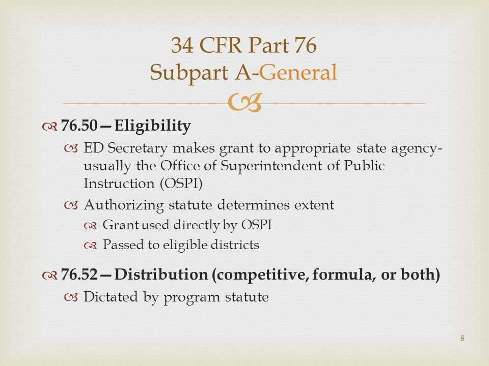 34 CFR Part 76 Subpart A-General 76.50Eligibility ED Secretary makes grant to appropriate state agency- usually the Office of Superintendent of Public