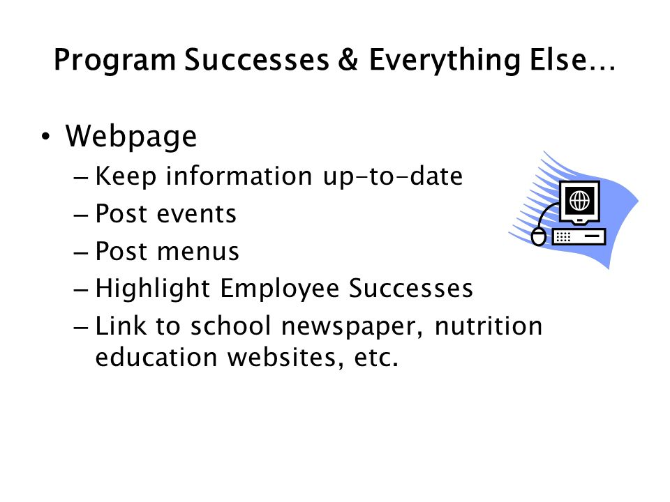 Program Successes & Everything Else… Webpage – Keep information up-to-date – Post events – Post menus – Highlight Employee Successes – Link to school