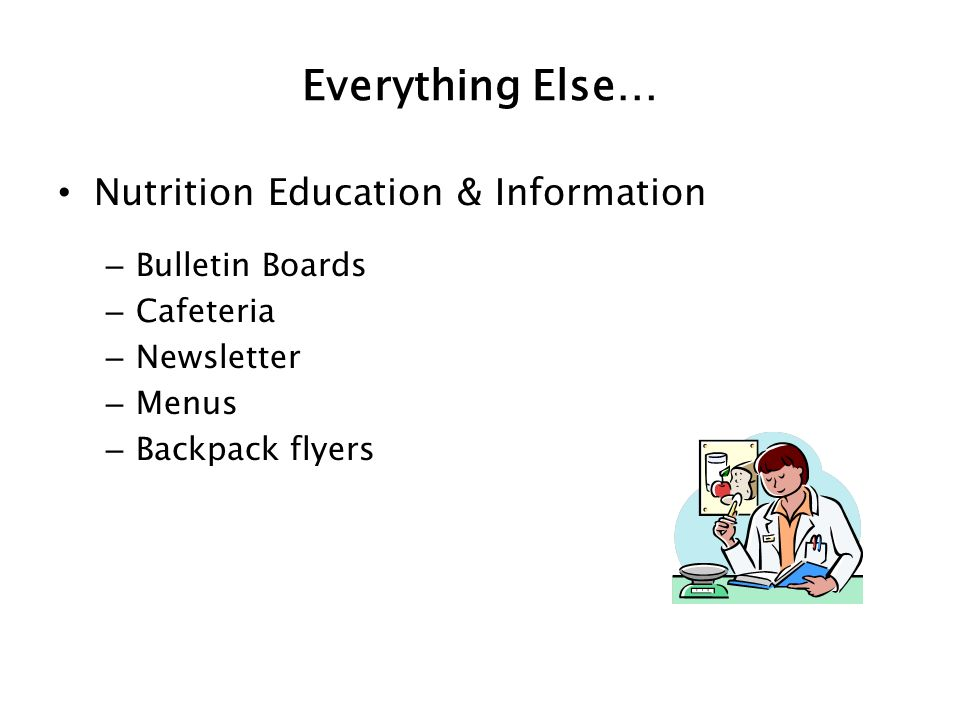 Everything Else… Nutrition Education & Information – Bulletin Boards – Cafeteria – Newsletter – Menus – Backpack flyers