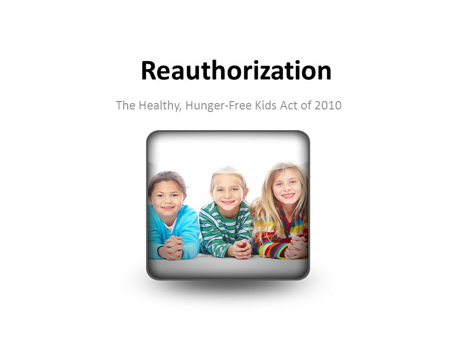 Reauthorization The Healthy, Hunger-Free Kids Act of 2010