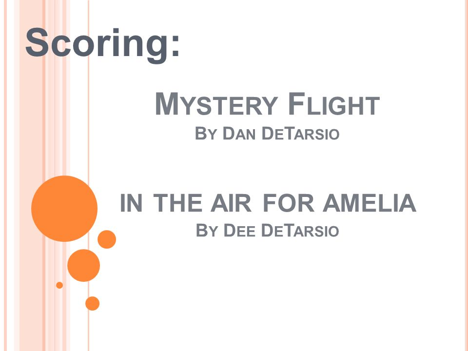 M YSTERY F LIGHT B Y D AN D E T ARSIO IN THE AIR FOR AMELIA B Y D EE D E T ARSIO Scoring:
