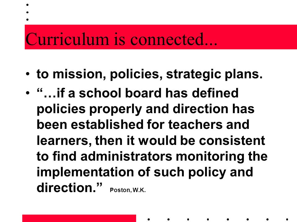 Curriculum is connected... to mission, policies, strategic plans. …if a school board has defined policies properly and direction has been established