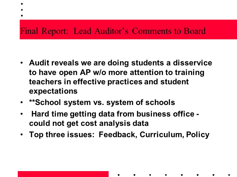 Final Report: Lead Auditors Comments to Board Audit reveals we are doing students a disservice to have open AP w/o more attention to training teachers