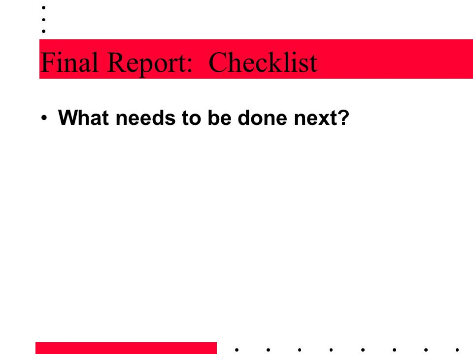 Final Report: Checklist What needs to be done next?