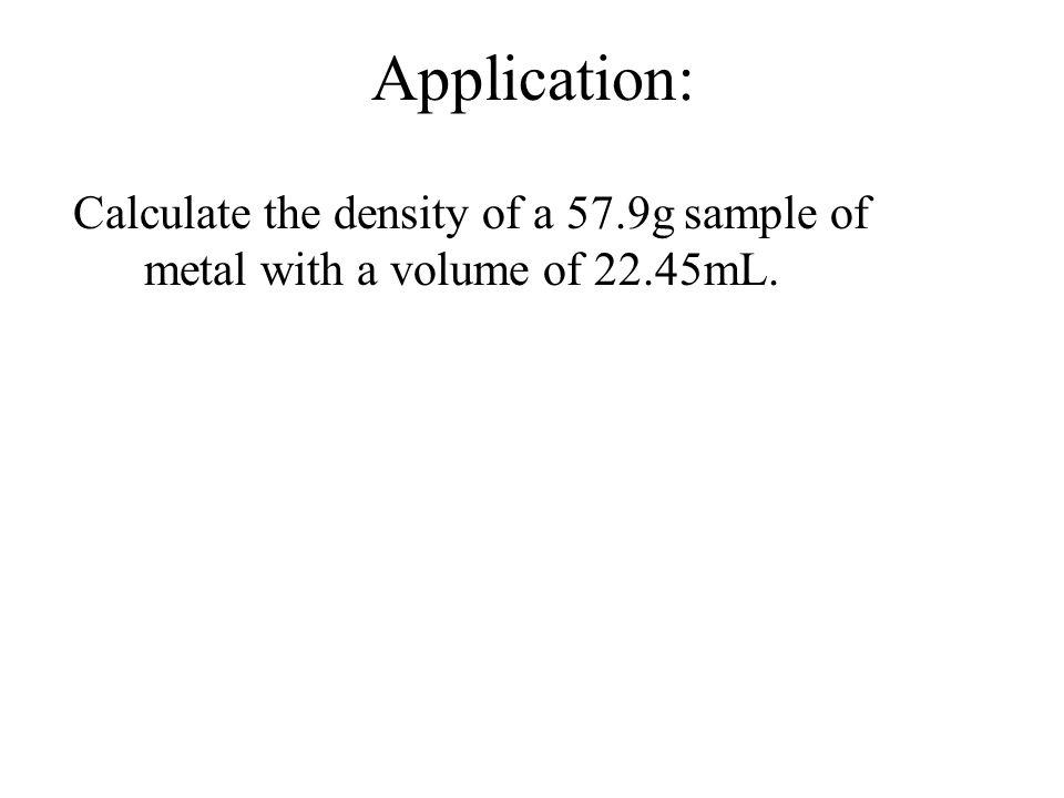 Variations of the Density Formula: D = m/v v = m/D m = v D Dv m
