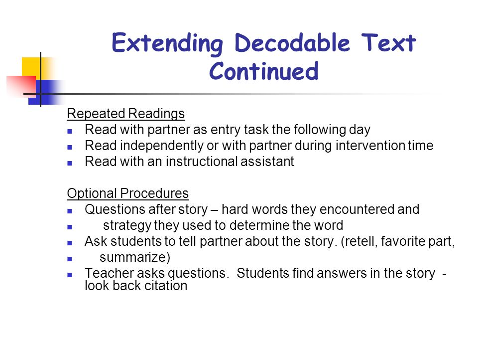 Extending Decodable Text Continued Repeated Readings Read with partner as entry task the following day Read independently or with partner during inter