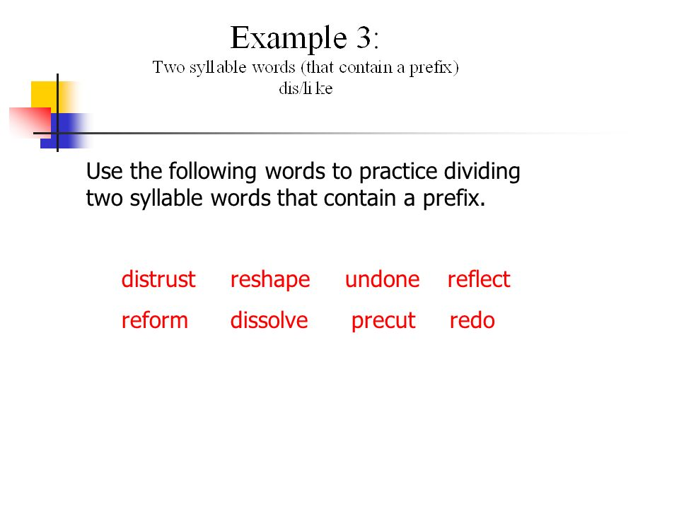 Use the following words to practice dividing two syllable words that contain a prefix. distrust reshape undone reflect reform dissolve precut redo