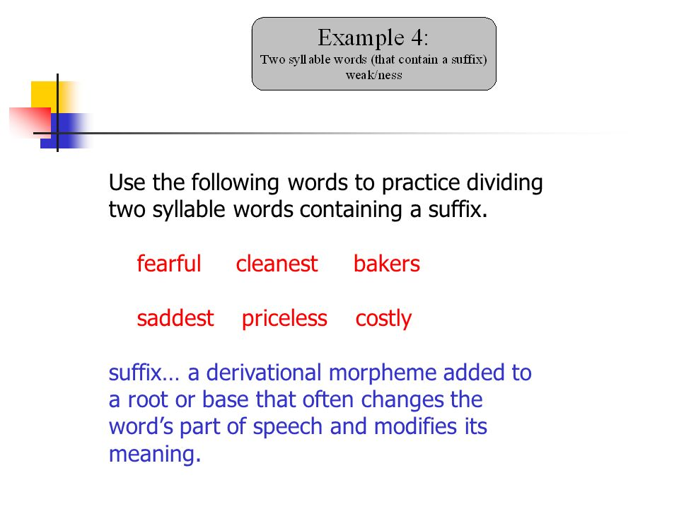 Use the following words to practice dividing two syllable words containing a suffix. fearful cleanest bakers saddest priceless costly suffix… a deriva