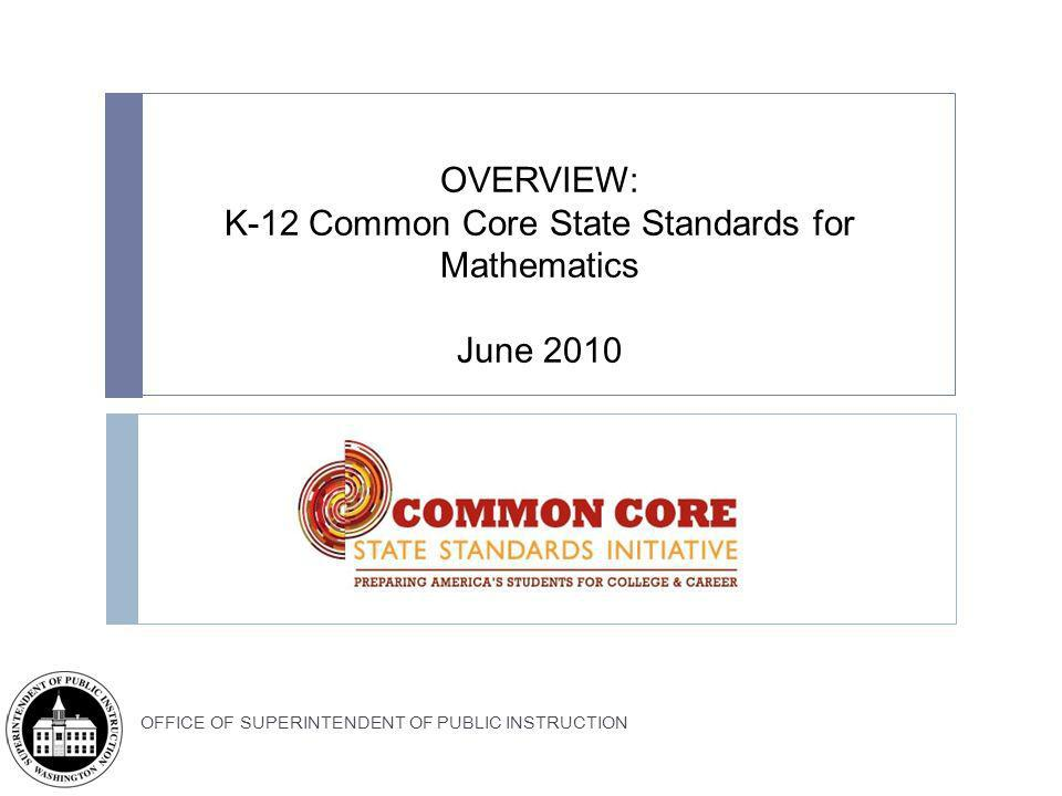 OFFICE OF SUPERINTENDENT OF PUBLIC INSTRUCTION OVERVIEW: K-12 Common Core State Standards for Mathematics June 2010