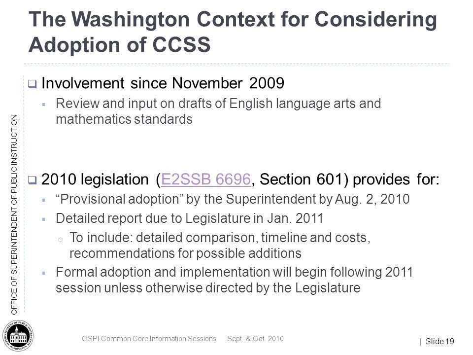 | Slide 19 OFFICE OF SUPERINTENDENT OF PUBLIC INSTRUCTION The Washington Context for Considering Adoption of CCSS Involvement since November 2009 Revi
