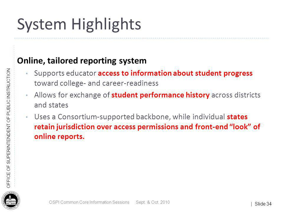 | Slide 34 OFFICE OF SUPERINTENDENT OF PUBLIC INSTRUCTION Online, tailored reporting system Supports educator access to information about student prog