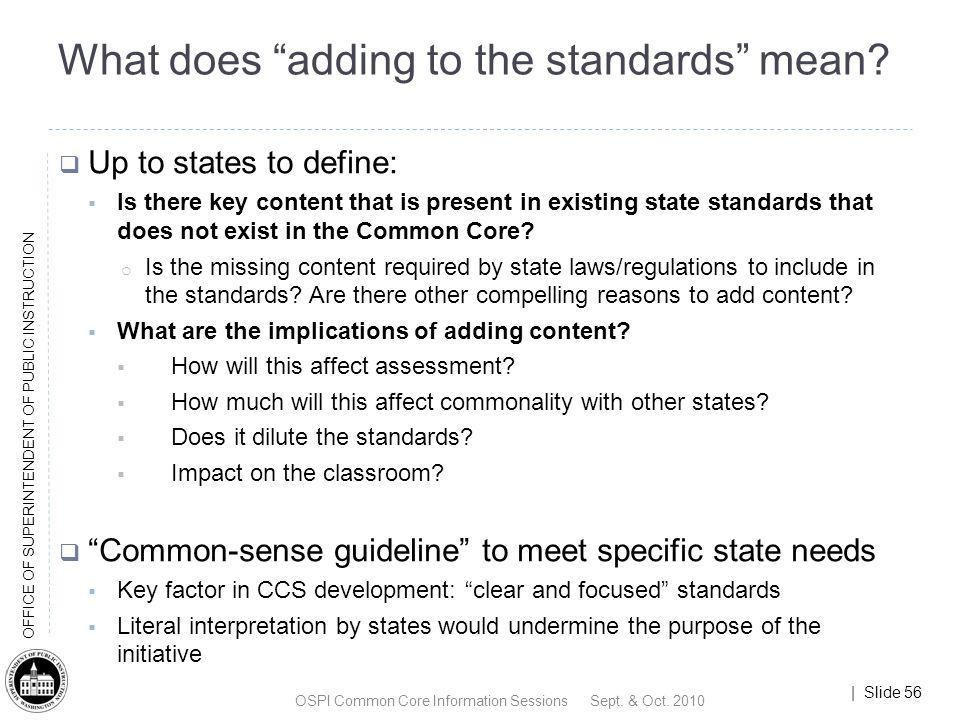 | Slide 56 OFFICE OF SUPERINTENDENT OF PUBLIC INSTRUCTION What does adding to the standards mean? Up to states to define: Is there key content that is