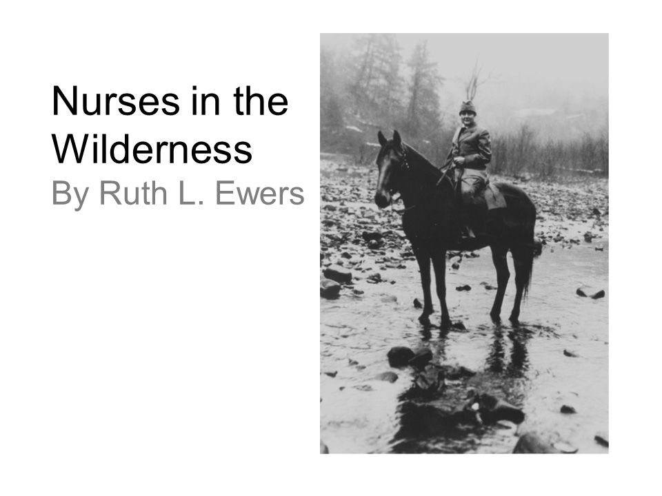 Nurses in the Wilderness By Ruth L. Ewers