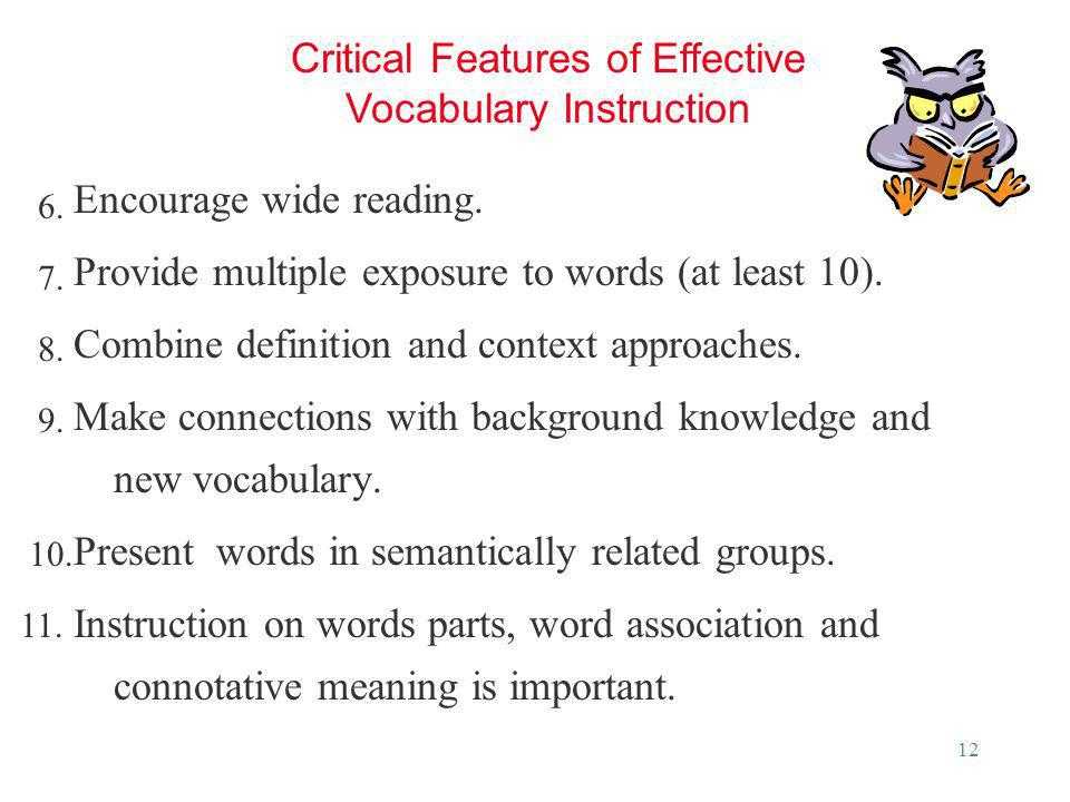 12 Encourage wide reading. Provide multiple exposure to words (at least 10). Combine definition and context approaches. Make connections with backgrou