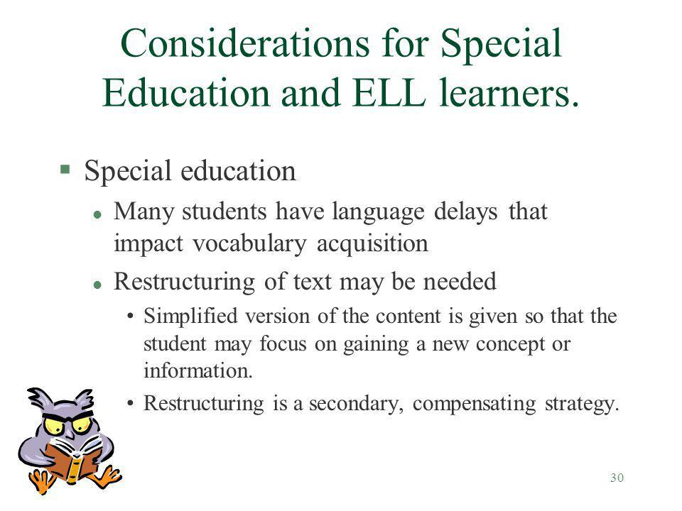 30 Considerations for Special Education and ELL learners. §Special education l Many students have language delays that impact vocabulary acquisition l